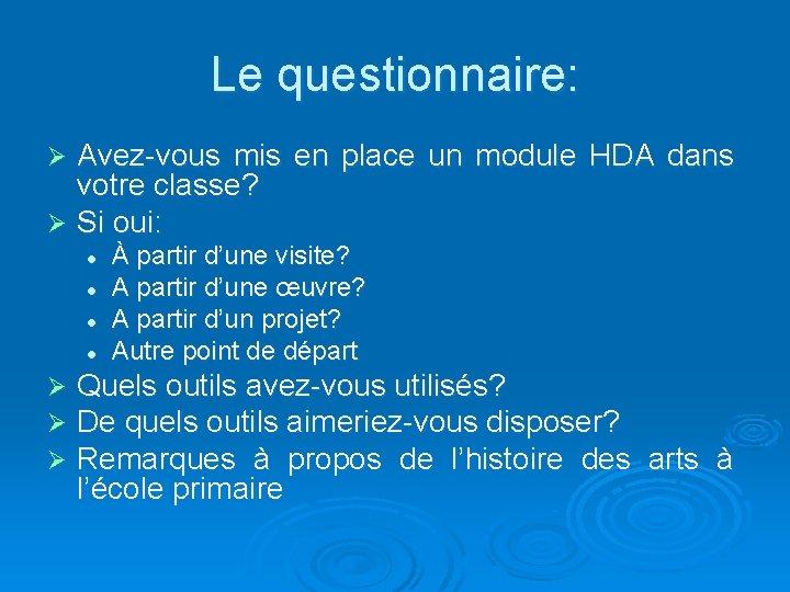 Le questionnaire: Avez-vous mis en place un module HDA dans votre classe? Ø Si