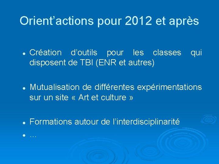 Orient'actions pour 2012 et après l l Création d'outils pour les classes qui disposent