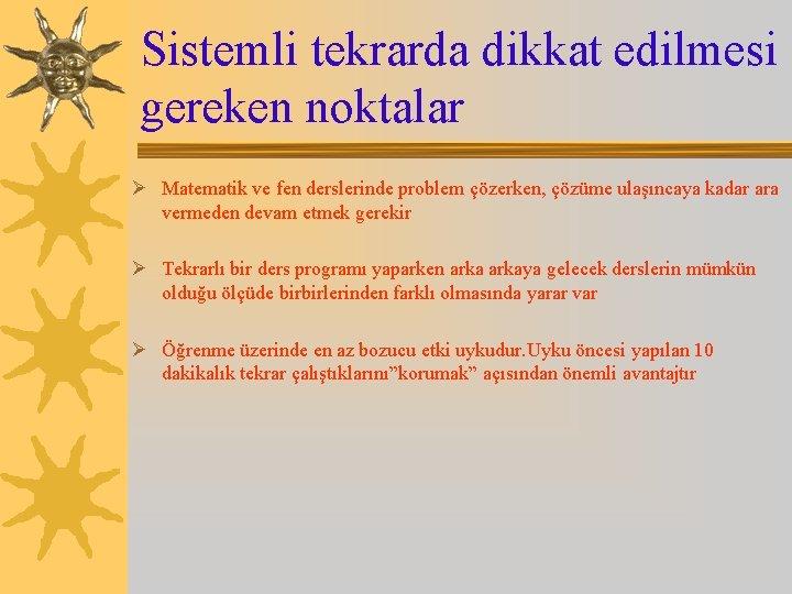Sistemli tekrarda dikkat edilmesi gereken noktalar Ø Matematik ve fen derslerinde problem çözerken, çözüme