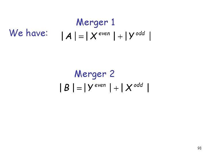 We have: Merger 1 Merger 2 98