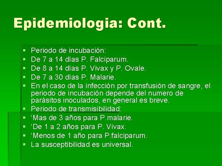 Epidemiologia: Cont. § § § § § Periodo de incubación: De 7 a 14