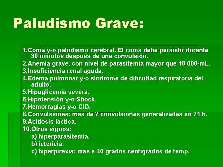 Paludismo Grave: 1. Coma y-o paludismo cerebral. El coma debe persistir durante 30 minutos