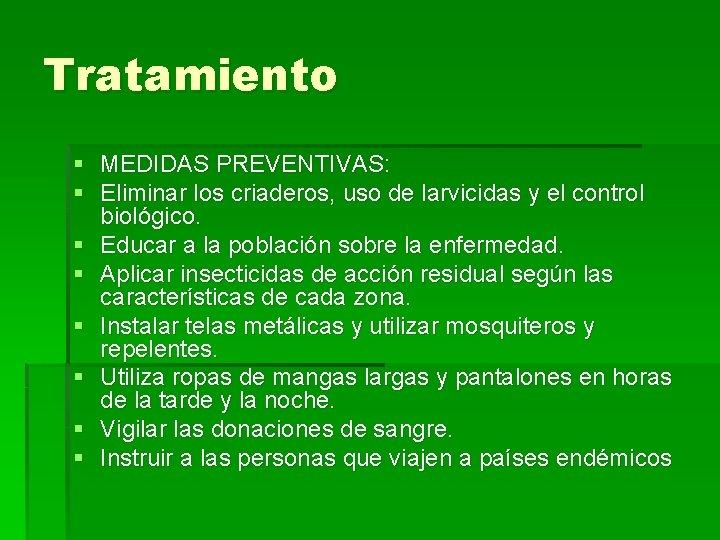 Tratamiento § MEDIDAS PREVENTIVAS: § Eliminar los criaderos, uso de larvicidas y el control