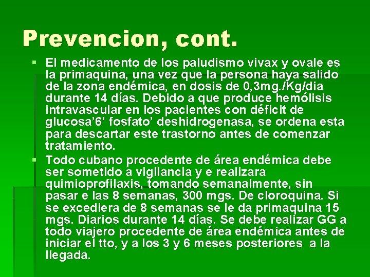 Prevencion, cont. § El medicamento de los paludismo vivax y ovale es la primaquina,