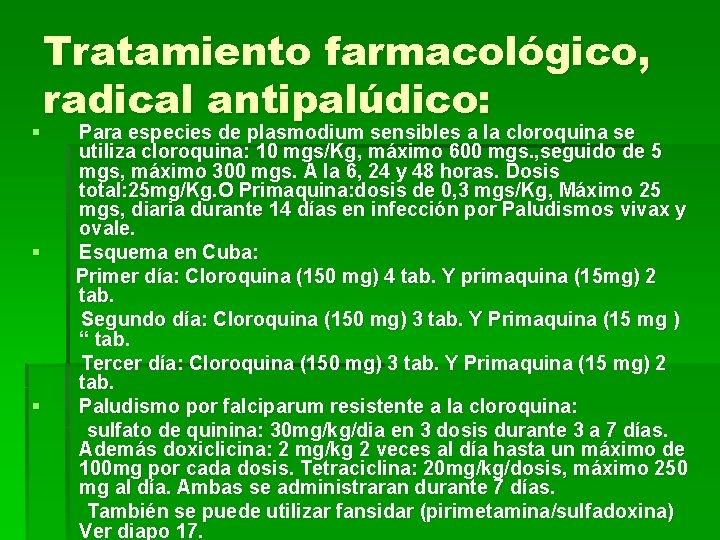 § § § Tratamiento farmacológico, radical antipalúdico: Para especies de plasmodium sensibles a la