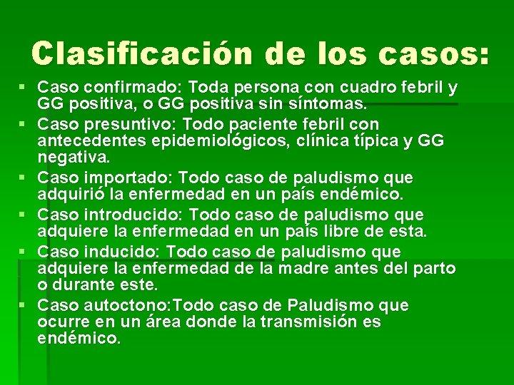Clasificación de los casos: § Caso confirmado: Toda persona con cuadro febril y GG