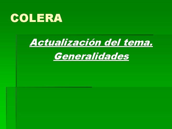 COLERA Actualización del tema. Generalidades
