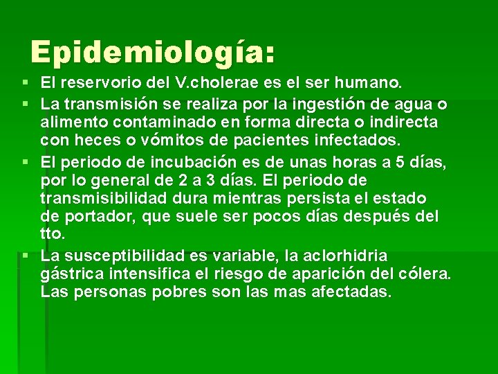 Epidemiología: § El reservorio del V. cholerae es el ser humano. § La transmisión