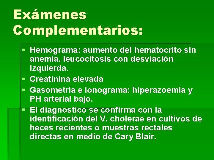 Exámenes Complementarios: § Hemograma: aumento del hematocrito sin anemia. leucocitosis con desviación izquierda. §