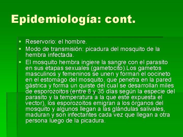 Epidemiología: cont. § Reservorio: el hombre. § Modo de transmisión: picadura del mosquito de