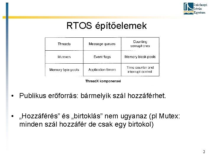 """Széchenyi István Egyetem RTOS építőelemek • Publikus erőforrás: bármelyik szál hozzáférhet. • """"Hozzáférés"""" és"""