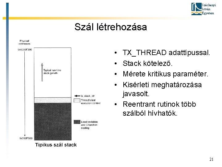 Széchenyi István Egyetem Szál létrehozása • • TX_THREAD adattípussal. Stack kötelező. Mérete kritikus paraméter.