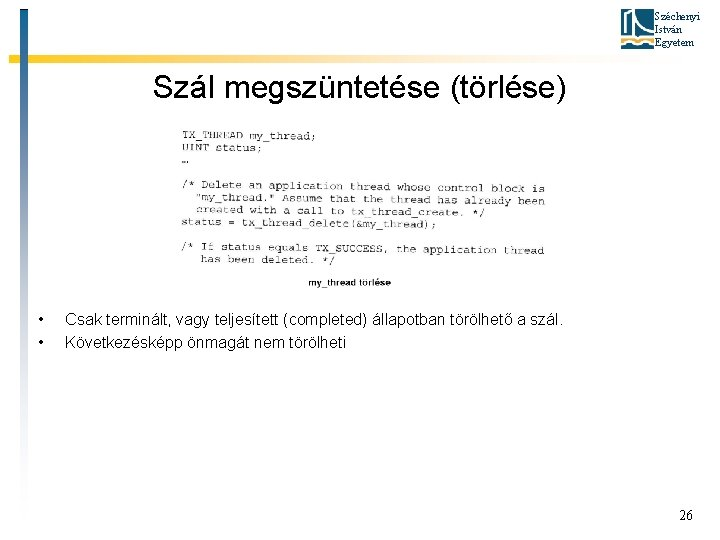 Széchenyi István Egyetem Szál megszüntetése (törlése) • • Csak terminált, vagy teljesített (completed) állapotban
