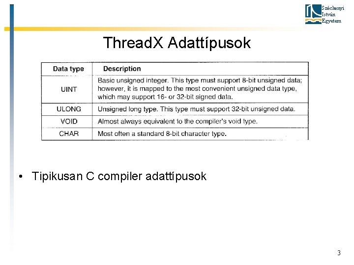 Széchenyi István Egyetem Thread. X Adattípusok • Tipikusan C compiler adattípusok 3