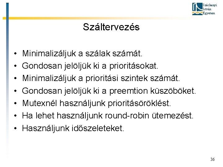 Széchenyi István Egyetem Száltervezés • • Minimalizáljuk a szálak számát. Gondosan jelöljük ki a