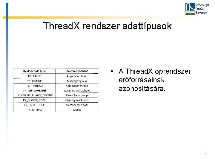 Széchenyi István Egyetem Thread. X rendszer adattípusok • A Thread. X oprendszer erőforrásainak azonosítására.