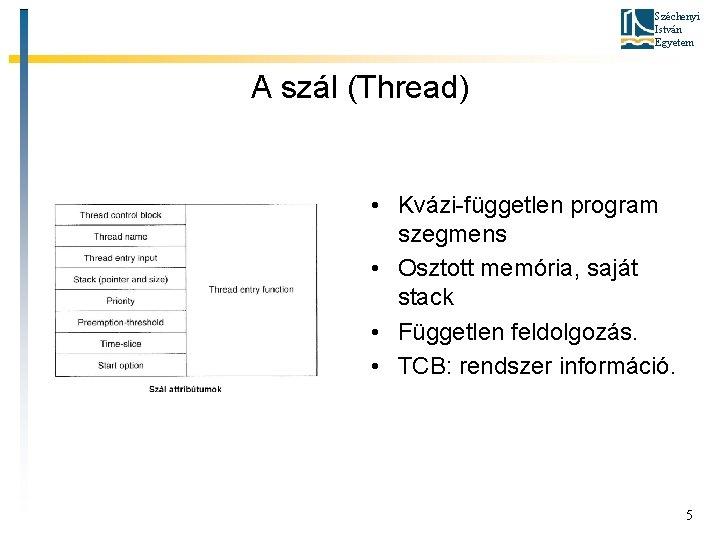 Széchenyi István Egyetem A szál (Thread) • Kvázi-független program szegmens • Osztott memória, saját