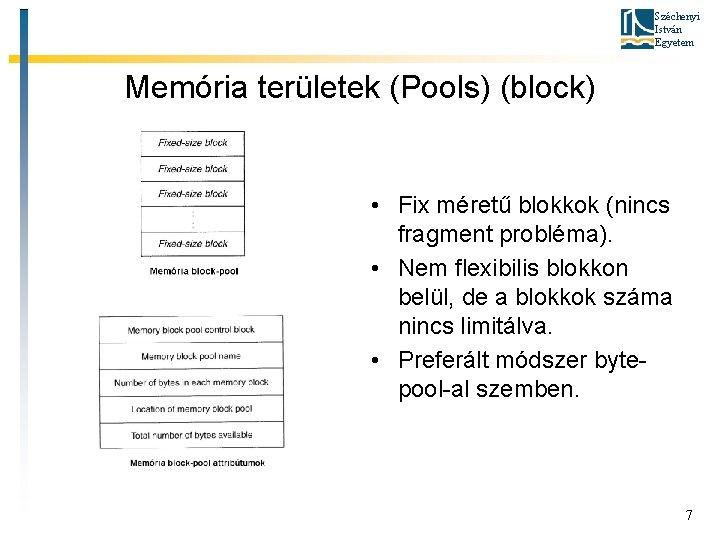 Széchenyi István Egyetem Memória területek (Pools) (block) • Fix méretű blokkok (nincs fragment probléma).
