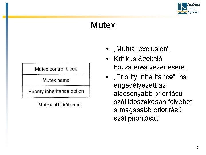"""Széchenyi István Egyetem Mutex • """"Mutual exclusion"""". • Kritikus Szekció hozzáférés vezérlésére. • """"Priority"""