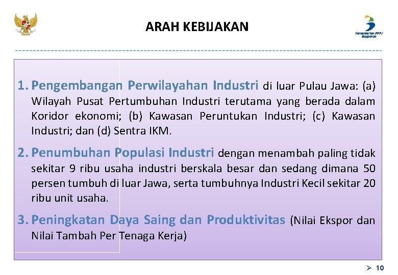 ARAH KEBIJAKAN 1. Pengembangan Perwilayahan Industri di luar Pulau Jawa: (a) Wilayah Pusat Pertumbuhan