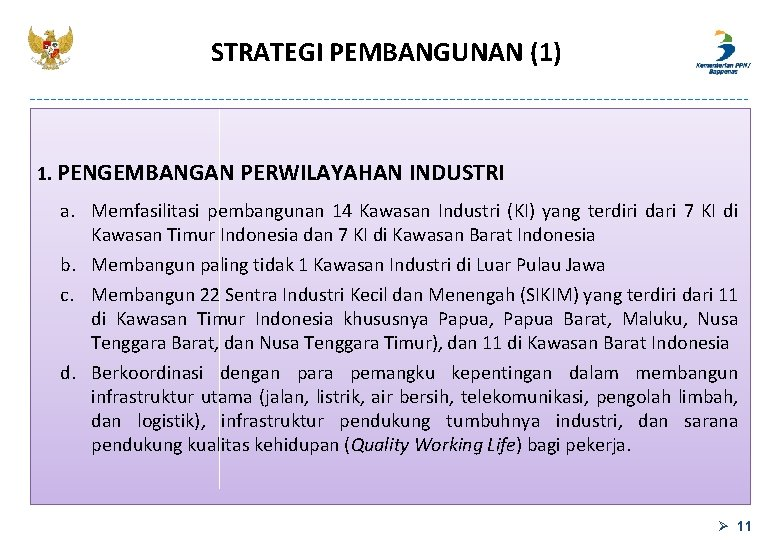 STRATEGI PEMBANGUNAN (1) 1. PENGEMBANGAN PERWILAYAHAN INDUSTRI a. Memfasilitasi pembangunan 14 Kawasan Industri (KI)