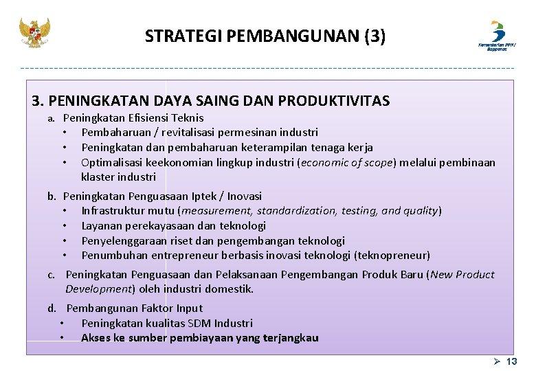 STRATEGI PEMBANGUNAN (3) 3. PENINGKATAN DAYA SAING DAN PRODUKTIVITAS a. Peningkatan Efisiensi Teknis •