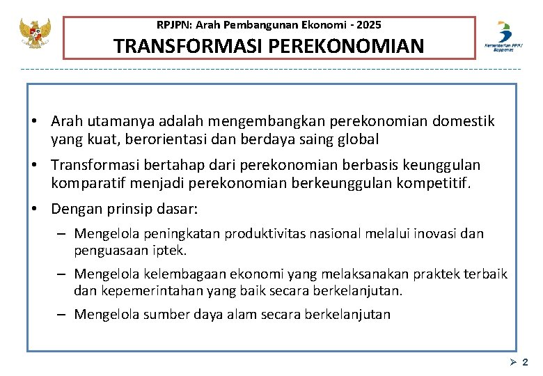 RPJPN: Arah Pembangunan Ekonomi - 2025 TRANSFORMASI PEREKONOMIAN • Arah utamanya adalah mengembangkan perekonomian