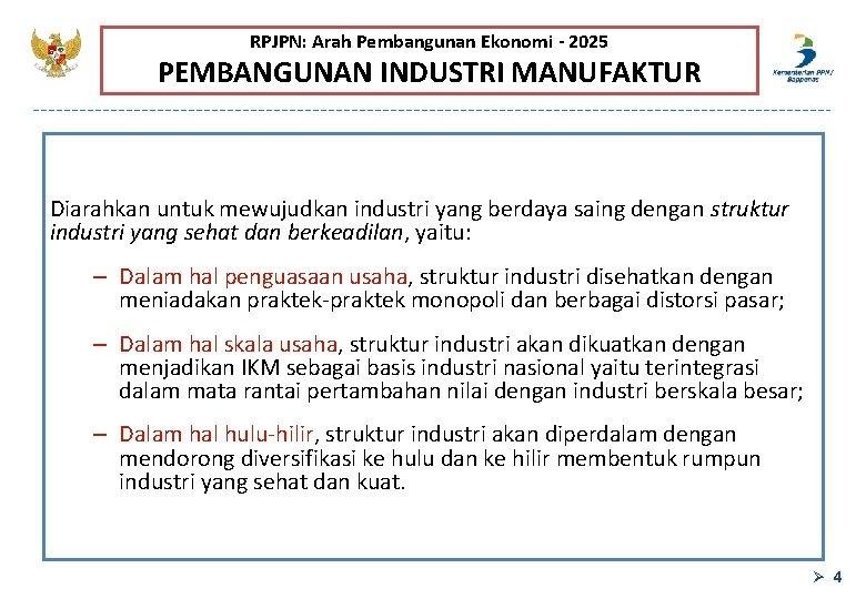 RPJPN: Arah Pembangunan Ekonomi - 2025 PEMBANGUNAN INDUSTRI MANUFAKTUR Diarahkan untuk mewujudkan industri yang