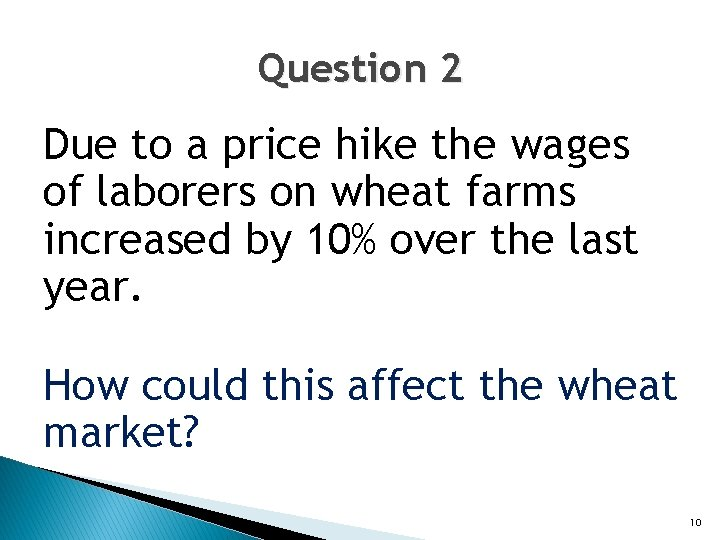 Question 2 Due to a price hike the wages of laborers on wheat farms