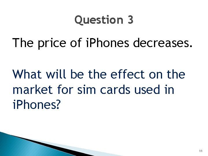 Question 3 The price of i. Phones decreases. What will be the effect on
