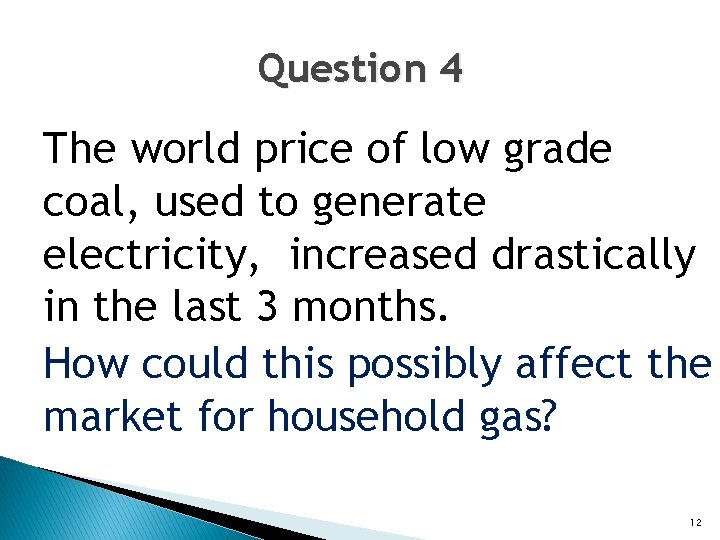 Question 4 The world price of low grade coal, used to generate electricity, increased