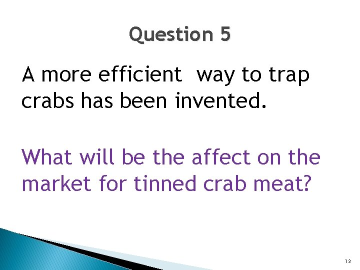 Question 5 A more efficient way to trap crabs has been invented. What will