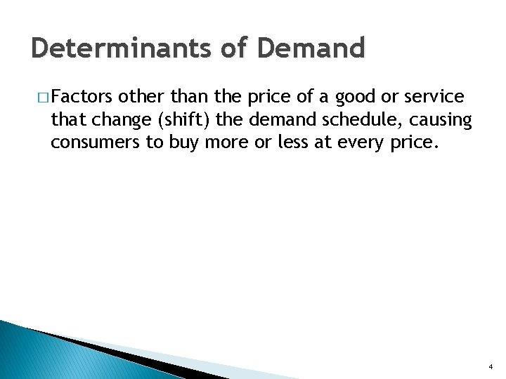 Determinants of Demand � Factors other than the price of a good or service