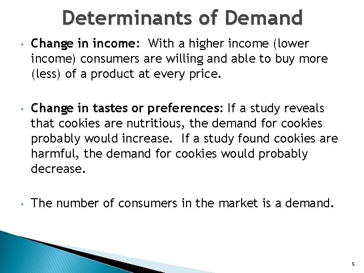 Determinants of Demand • Change in income: With a higher income (lower income) consumers