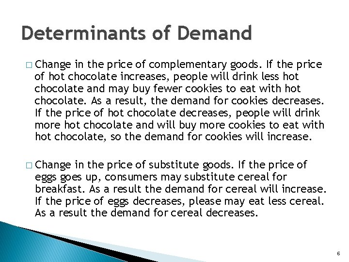 Determinants of Demand � Change in the price of complementary goods. If the price