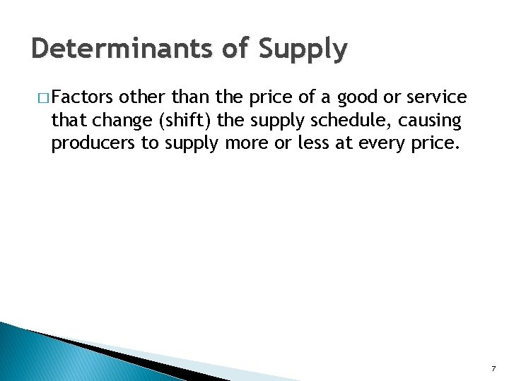 Determinants of Supply � Factors other than the price of a good or service