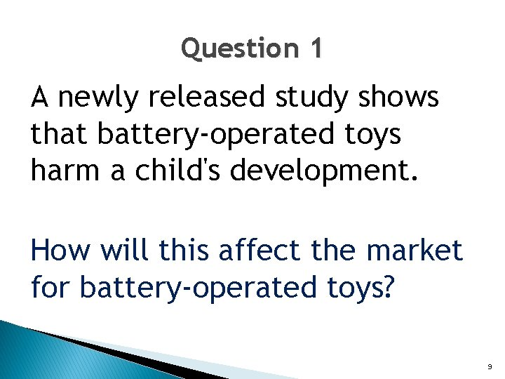 Question 1 A newly released study shows that battery-operated toys harm a child's development.