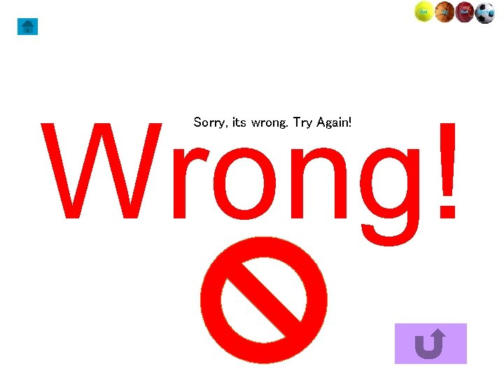 Wrong! Sorry, its wrong. Try Again!
