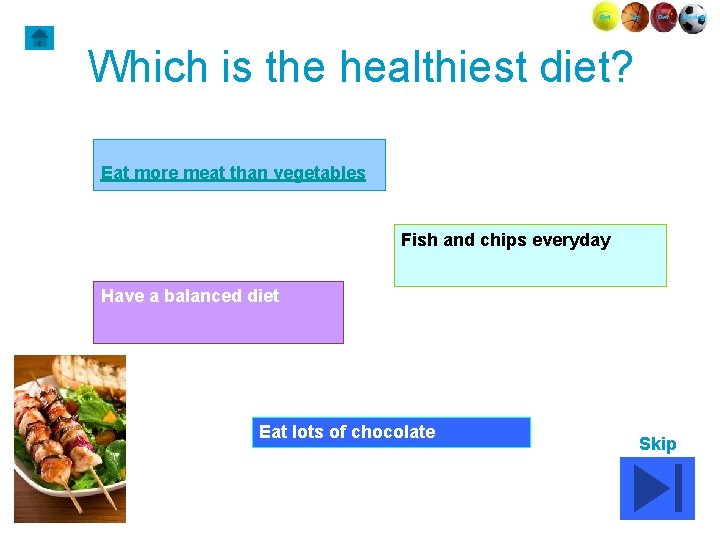 Which is the healthiest diet? Eat more meat than vegetables Fish and chips everyday