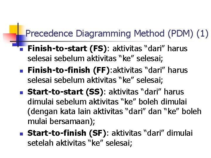 """Precedence Diagramming Method (PDM) (1) n n Finish-to-start (FS): aktivitas """"dari"""" harus selesai sebelum"""