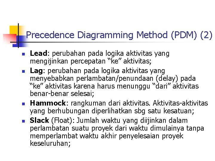 Precedence Diagramming Method (PDM) (2) n n Lead: perubahan pada logika aktivitas yang mengijinkan