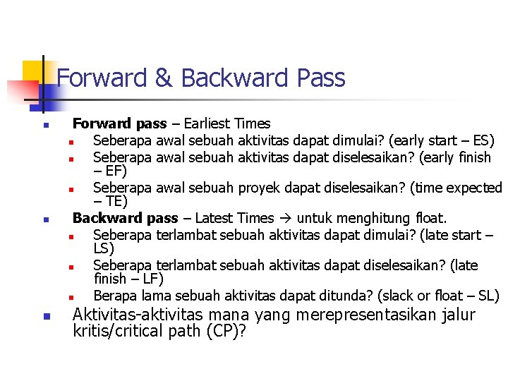 Forward & Backward Pass n n n Forward pass – Earliest Times n Seberapa