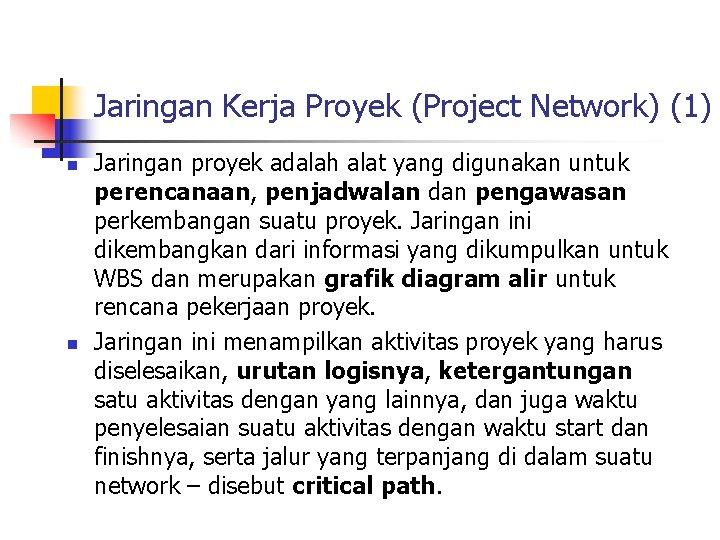 Jaringan Kerja Proyek (Project Network) (1) n n Jaringan proyek adalah alat yang digunakan