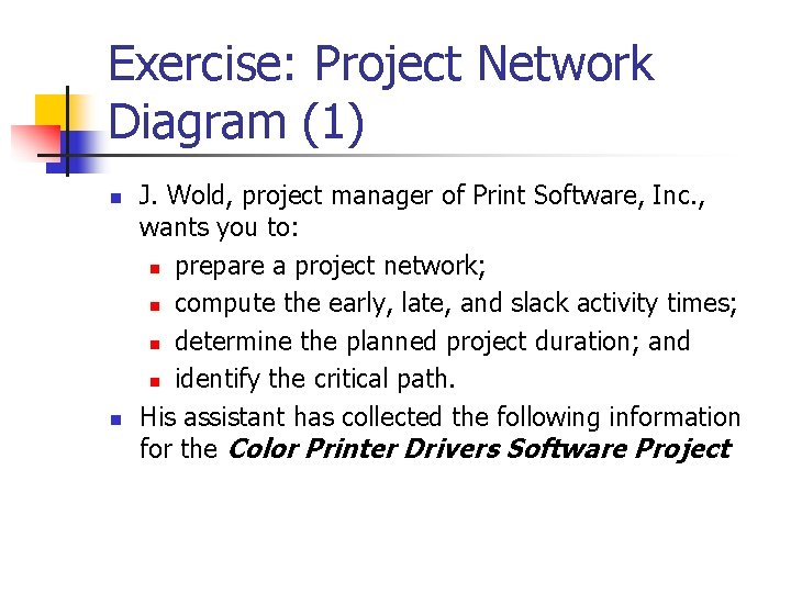 Exercise: Project Network Diagram (1) n n J. Wold, project manager of Print Software,