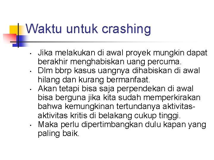 Waktu untuk crashing • • Jika melakukan di awal proyek mungkin dapat berakhir menghabiskan