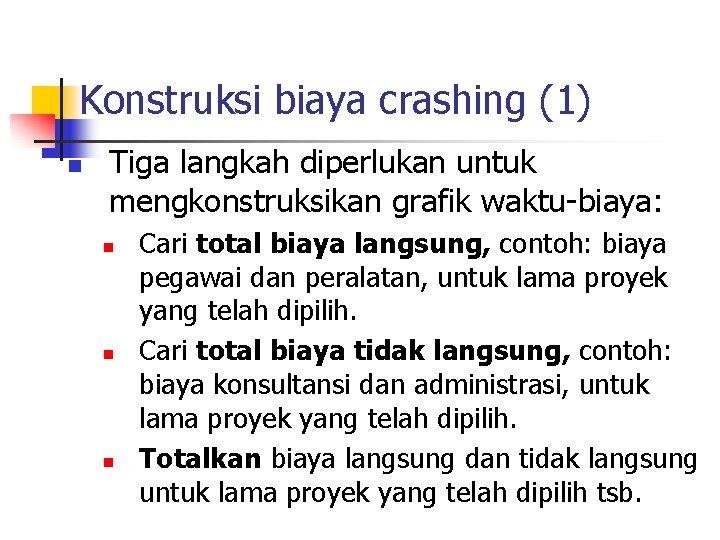 Konstruksi biaya crashing (1) n Tiga langkah diperlukan untuk mengkonstruksikan grafik waktu-biaya: n n