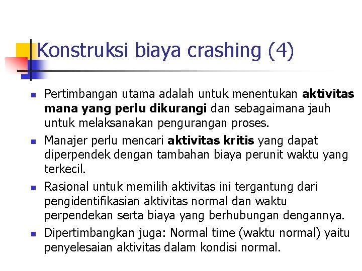 Konstruksi biaya crashing (4) n n Pertimbangan utama adalah untuk menentukan aktivitas mana yang