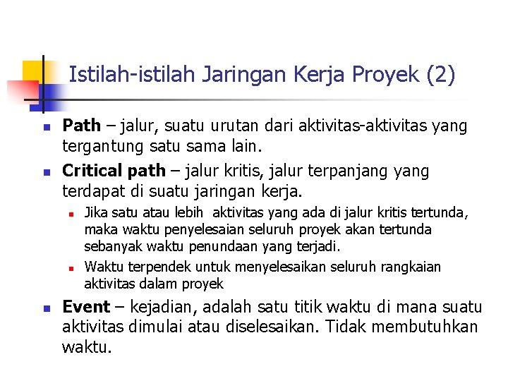Istilah-istilah Jaringan Kerja Proyek (2) n n Path – jalur, suatu urutan dari aktivitas-aktivitas