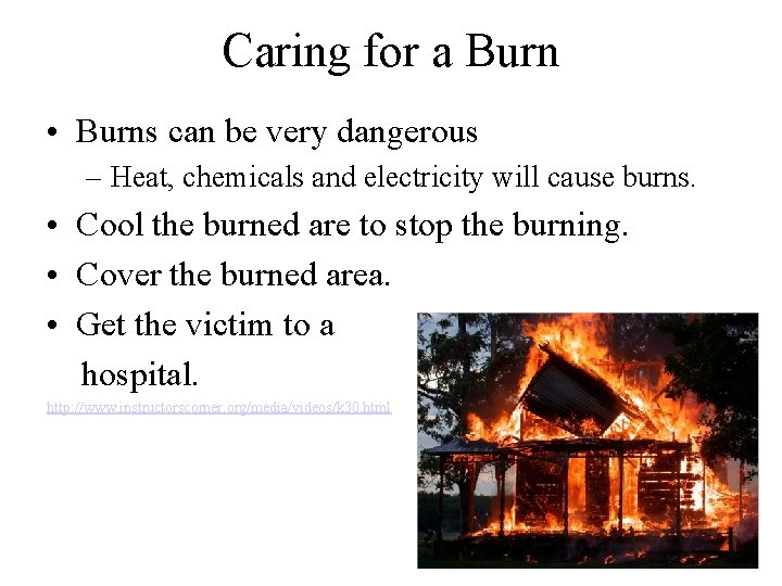 Caring for a Burn • Burns can be very dangerous – Heat, chemicals and
