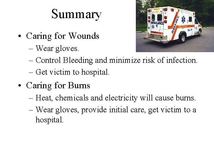 Summary • Caring for Wounds – Wear gloves. – Control Bleeding and minimize risk
